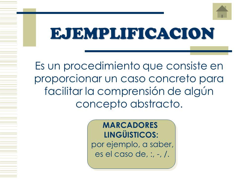 Es un procedimiento que consiste en proporcionar un caso concreto para facilitar la comprensión de algún concepto abstracto.