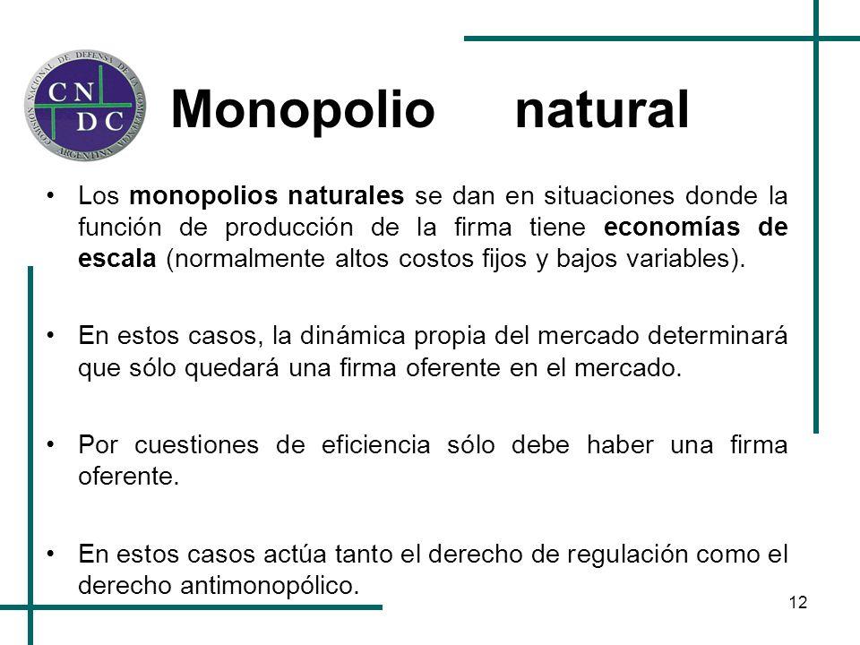 12 Monopolionatural Los monopolios naturales se dan en situaciones donde la función de producción de la firma tiene economías de escala (normalmente a