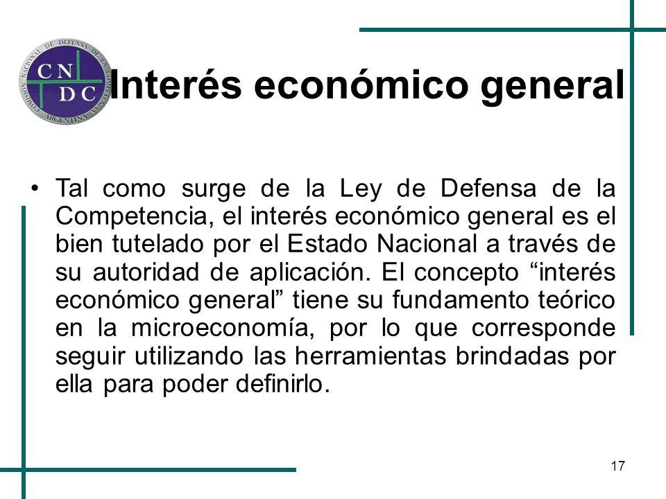 17 Interés económico general Tal como surge de la Ley de Defensa de la Competencia, el interés económico general es el bien tutelado por el Estado Nac