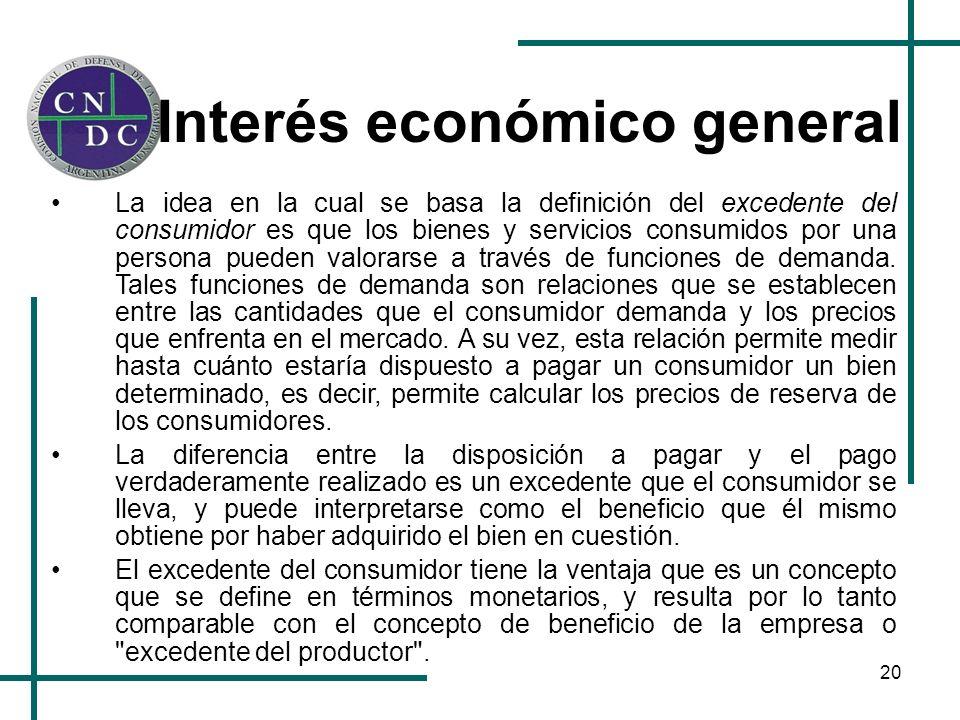 20 Interés económico general La idea en la cual se basa la definición del excedente del consumidor es que los bienes y servicios consumidos por una pe