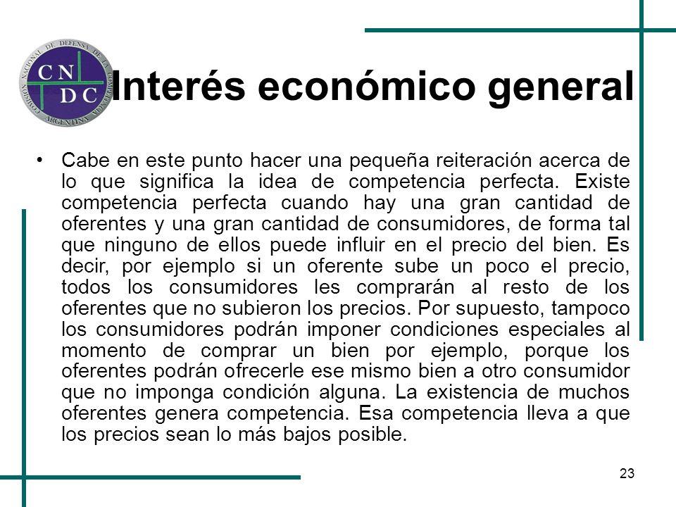 23 Interés económico general Cabe en este punto hacer una pequeña reiteración acerca de lo que significa la idea de competencia perfecta. Existe compe