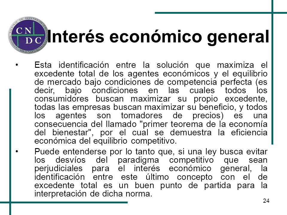 24 Interés económico general Esta identificación entre la solución que maximiza el excedente total de los agentes económicos y el equilibrio de mercad