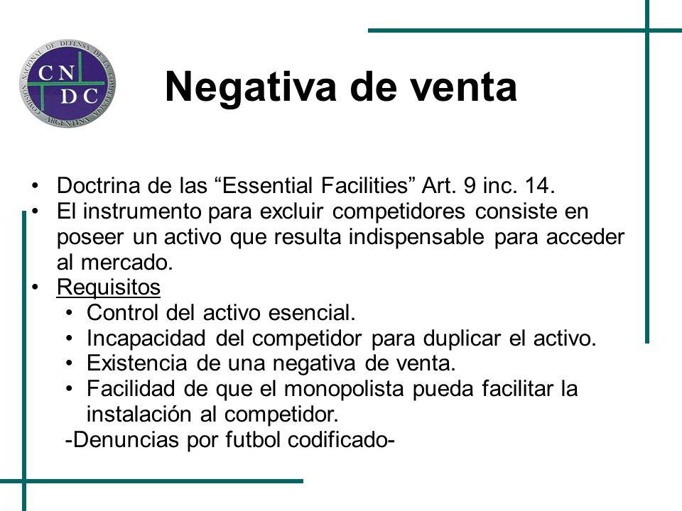 Negativa de venta Doctrina de las Essential Facilities Art. 9 inc. 14. El instrumento para excluir competidores consiste en poseer un activo que resul