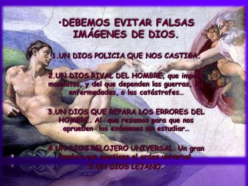 DEBEMOS EVITAR FALSAS IMÁGENES DE DIOS.DEBEMOS EVITAR FALSAS IMÁGENES DE DIOS. 1.UN DIOS POLICIA QUE NOS CASTIGA. 2.UN DIOS RIVAL DEL HOMBRE, que impo