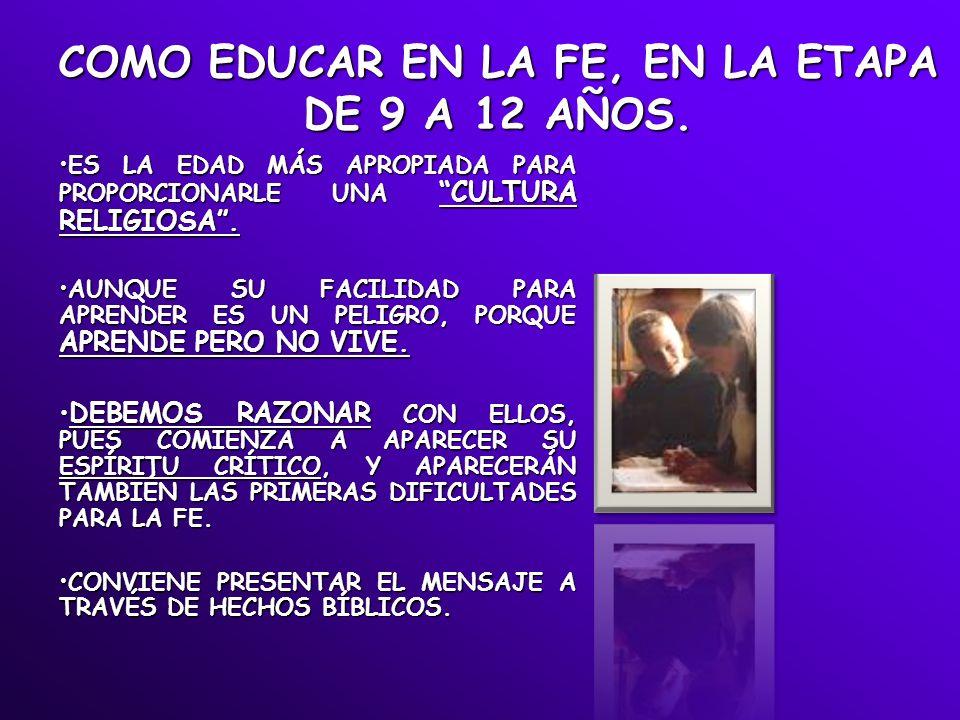 COMO EDUCAR EN LA FE, EN LA ETAPA DE 9 A 12 AÑOS.