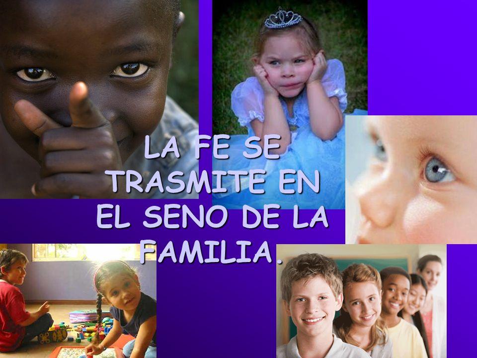 LA FE SE TRASMITE EN EL SENO DE LA FAMILIA.