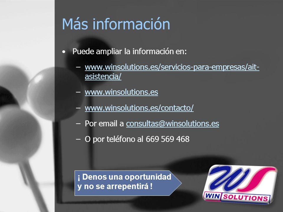 Más información Puede ampliar la información en: –www.winsolutions.es/servicios-para-empresas/ait- asistencia/www.winsolutions.es/servicios-para-empresas/ait- asistencia/ –www.winsolutions.eswww.winsolutions.es –www.winsolutions.es/contacto/www.winsolutions.es/contacto/ –Por email a consultas@winsolutions.esconsultas@winsolutions.es –O por teléfono al 669 569 468 ¡ Denos una oportunidad y no se arrepentirá !