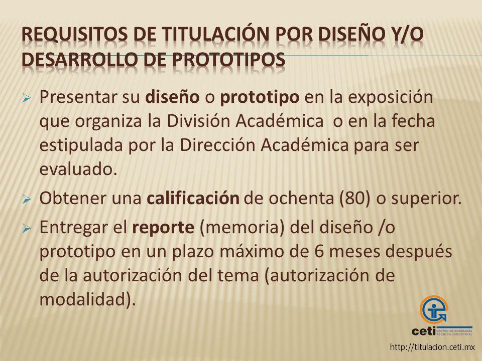 http://titulacion.ceti.mx Presentar su diseño o prototipo en la exposición que organiza la División Académica o en la fecha estipulada por la Direcció