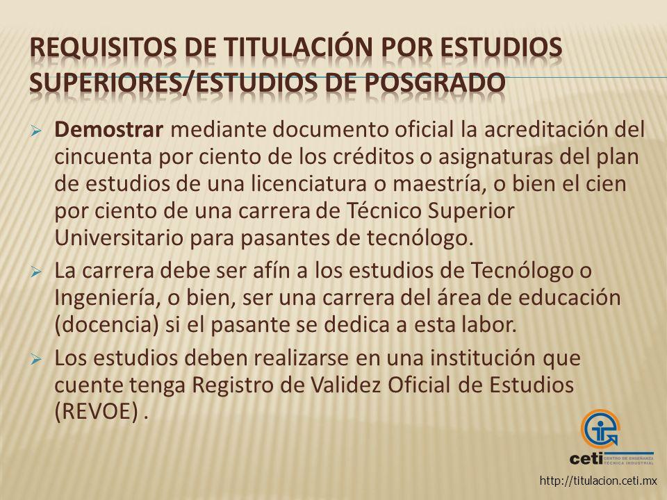 http://titulacion.ceti.mx Demostrar mediante documento oficial la acreditación del cincuenta por ciento de los créditos o asignaturas del plan de estu