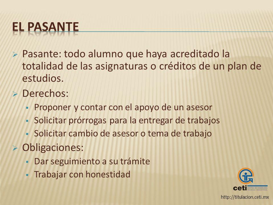 http://titulacion.ceti.mx Pasante: todo alumno que haya acreditado la totalidad de las asignaturas o créditos de un plan de estudios. Derechos: Propon