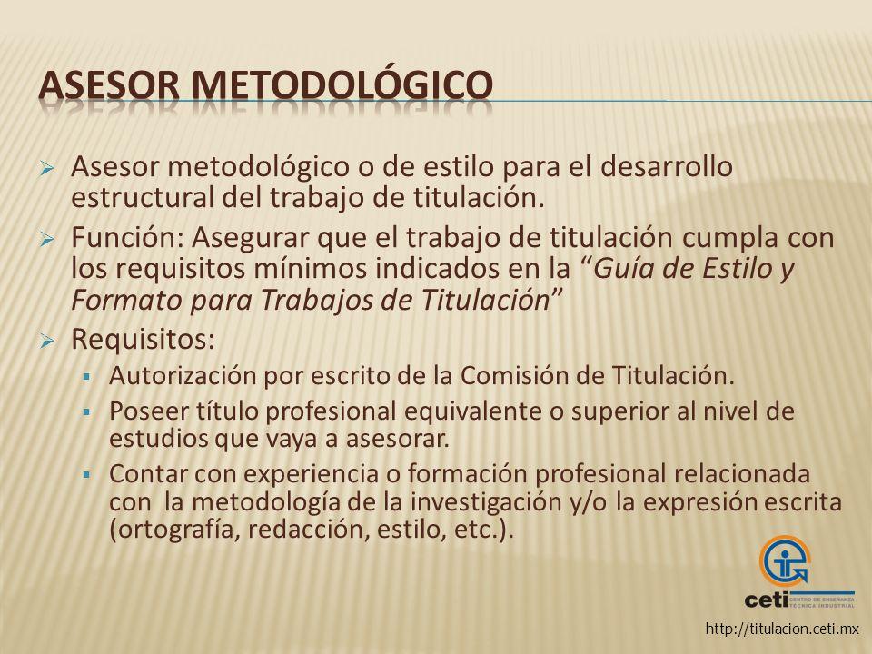 http://titulacion.ceti.mx Asesor metodológico o de estilo para el desarrollo estructural del trabajo de titulación. Función: Asegurar que el trabajo d