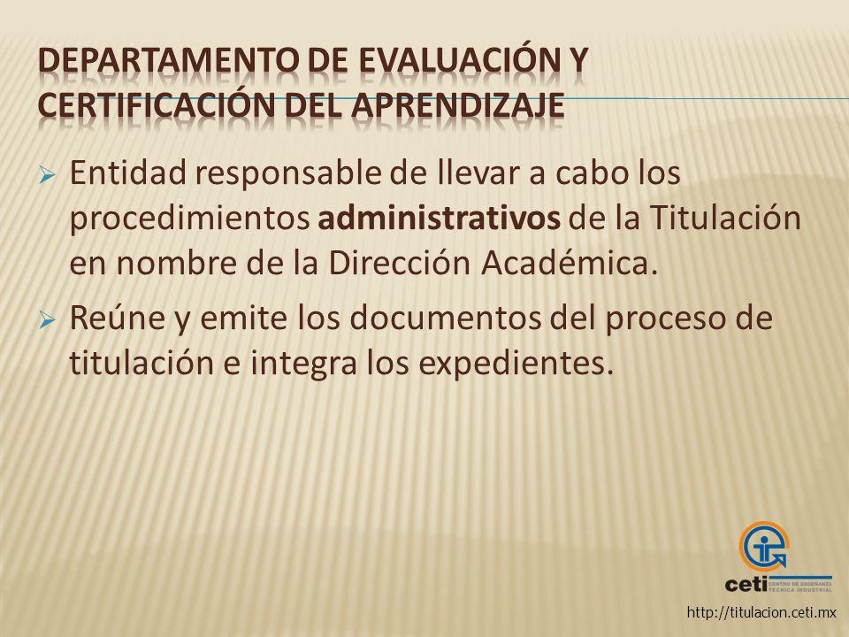 http://titulacion.ceti.mx Entidad responsable de llevar a cabo los procedimientos administrativos de la Titulación en nombre de la Dirección Académica