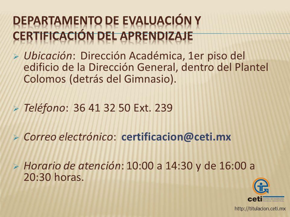 http://titulacion.ceti.mx Ubicación: Dirección Académica, 1er piso del edificio de la Dirección General, dentro del Plantel Colomos (detrás del Gimnas