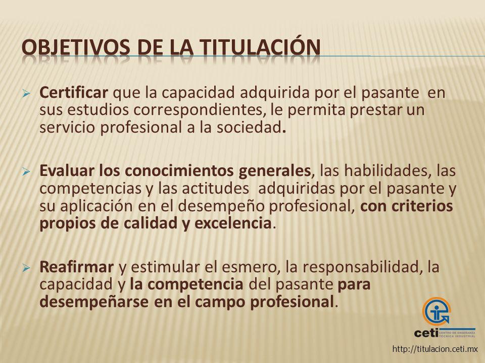 http://titulacion.ceti.mx Certificar que la capacidad adquirida por el pasante en sus estudios correspondientes, le permita prestar un servicio profes