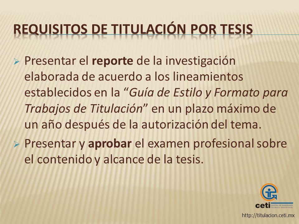 http://titulacion.ceti.mx Presentar el reporte de la investigación elaborada de acuerdo a los lineamientos establecidos en la Guía de Estilo y Formato