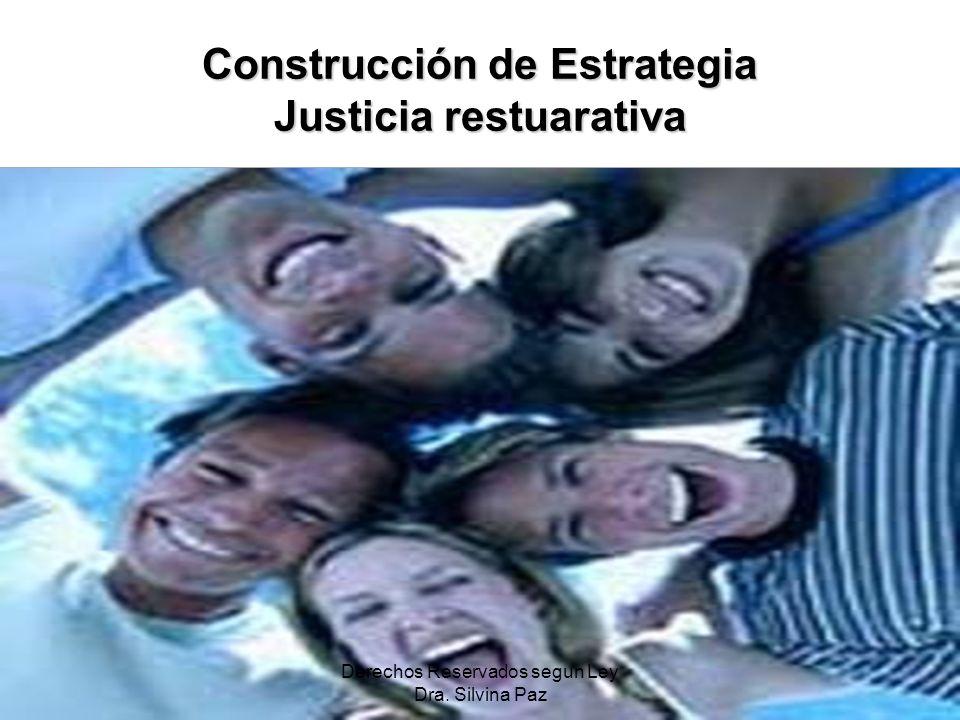Construcción de Estrategia Justicia restuarativa Derechos Reservados segun Ley Dra. Silvina Paz