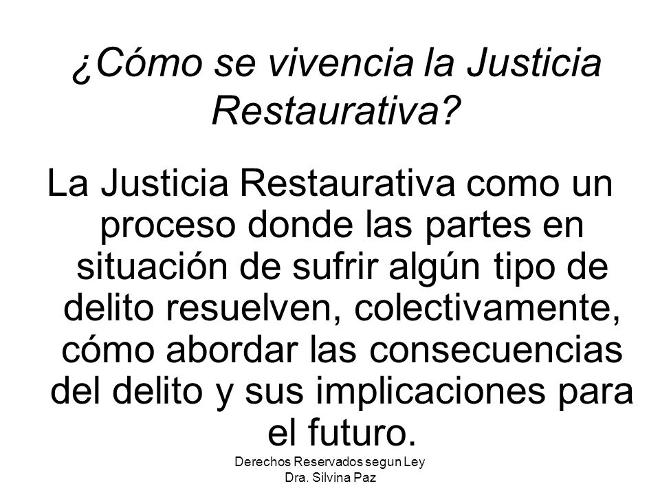 ¿Cómo se vivencia la Justicia Restaurativa? La Justicia Restaurativa como un proceso donde las partes en situación de sufrir algún tipo de delito resu