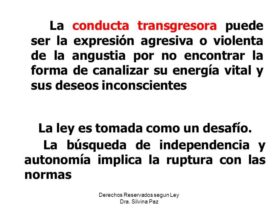 La conducta transgresora puede ser la expresión agresiva o violenta de la angustia por no encontrar la forma de canalizar su energía vital y sus deseos inconscientes La ley es tomada como un desafío.