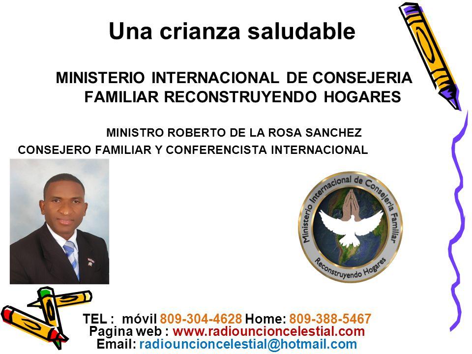 Una crianza saludable MINISTERIO INTERNACIONAL DE CONSEJERIA FAMILIAR RECONSTRUYENDO HOGARES MINISTRO ROBERTO DE LA ROSA SANCHEZ CONSEJERO FAMILIAR Y