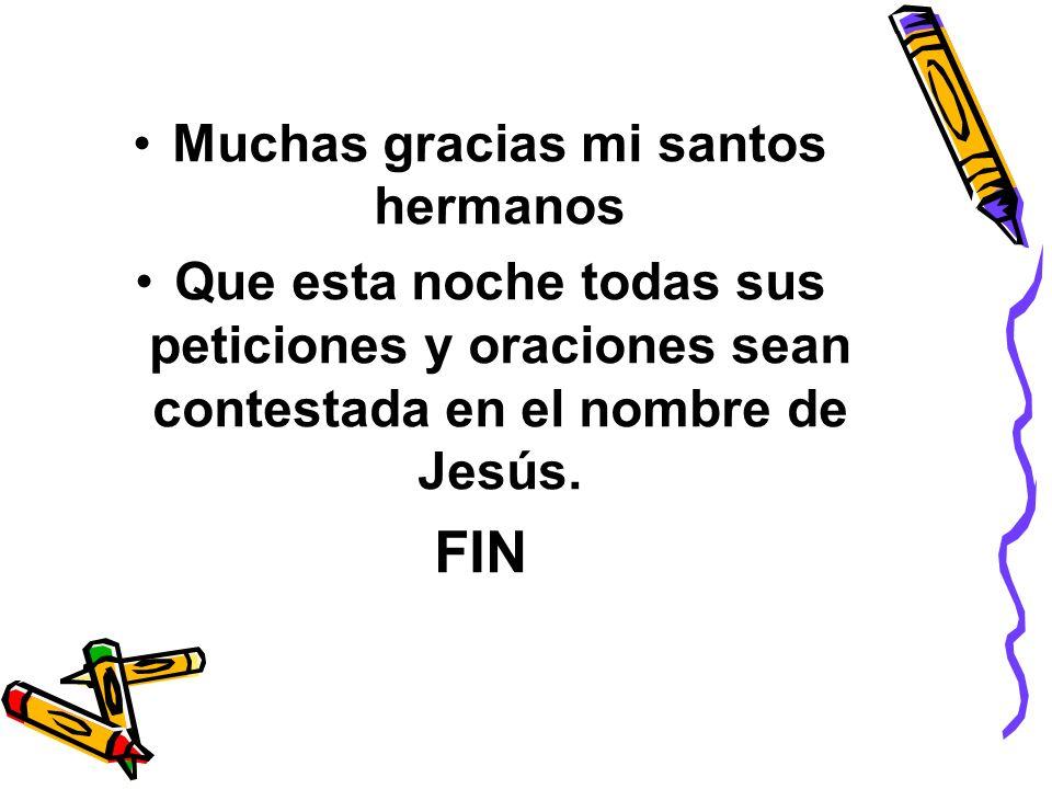 Muchas gracias mi santos hermanos Que esta noche todas sus peticiones y oraciones sean contestada en el nombre de Jesús. FIN