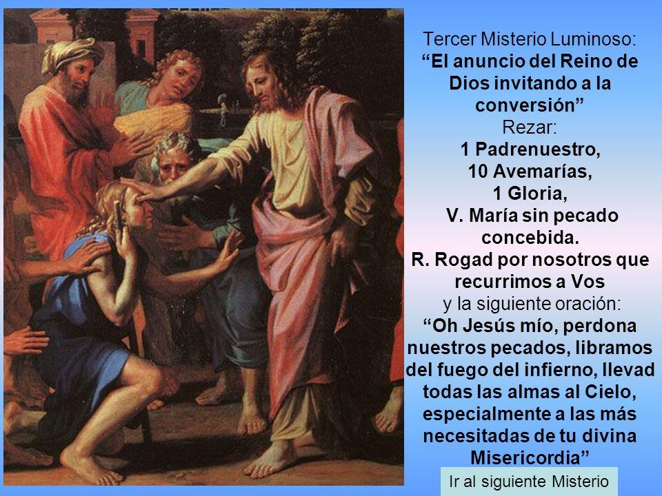 Tercer Misterio Luminoso: El anuncio del Reino de Dios invitando a la conversión Rezar: 1 Padrenuestro, 10 Avemarías, 1 Gloria, V. María sin pecado co