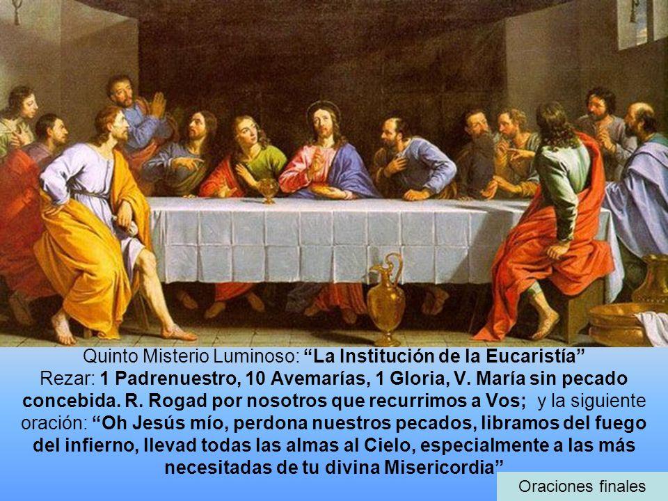 Quinto Misterio Luminoso: La Institución de la Eucaristía Rezar: 1 Padrenuestro, 10 Avemarías, 1 Gloria, V. María sin pecado concebida. R. Rogad por n