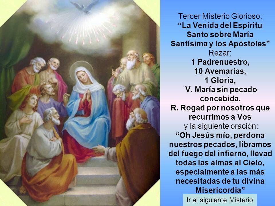 Tercer Misterio Glorioso: La Venida del Espíritu Santo sobre María Santísima y los Apóstoles Rezar: 1 Padrenuestro, 10 Avemarías, 1 Gloria, V. María s