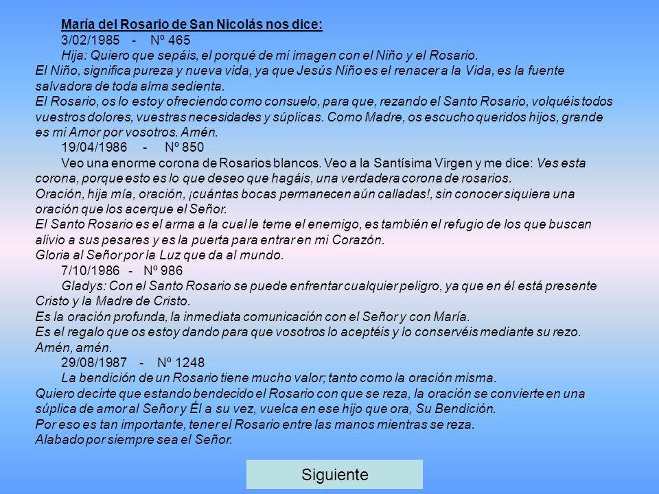 María del Rosario de San Nicolás nos dice: 3/02/1985 - Nº 465 Hija: Quiero que sepáis, el porqué de mi imagen con el Niño y el Rosario. El Niño, signi