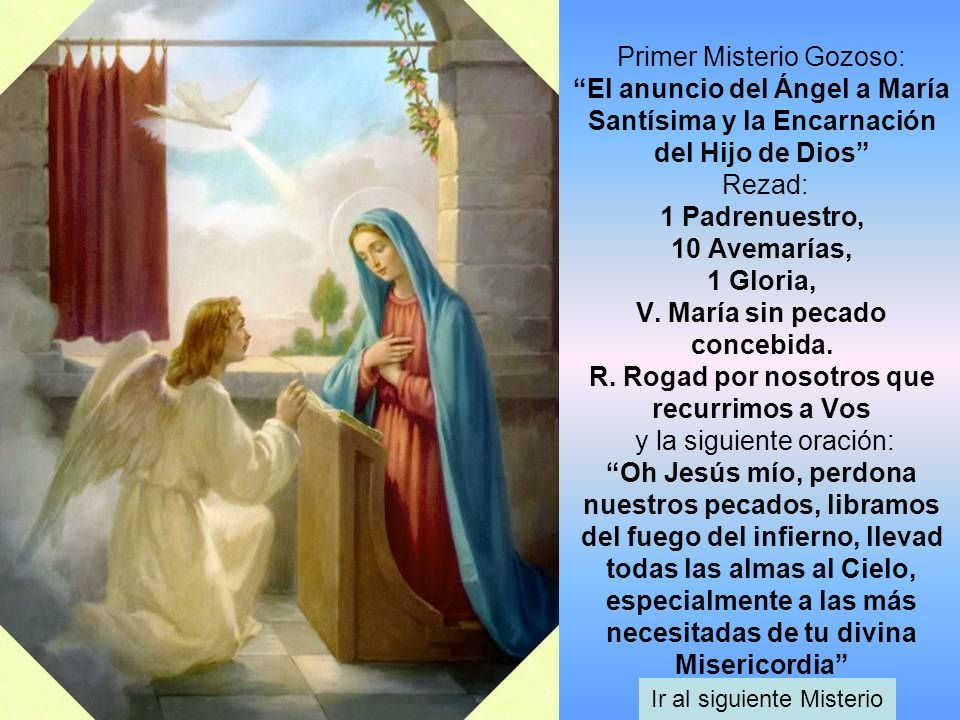 Primer Misterio Gozoso: El anuncio del Ángel a María Santísima y la Encarnación del Hijo de Dios Rezad: 1 Padrenuestro, 10 Avemarías, 1 Gloria, V. Mar