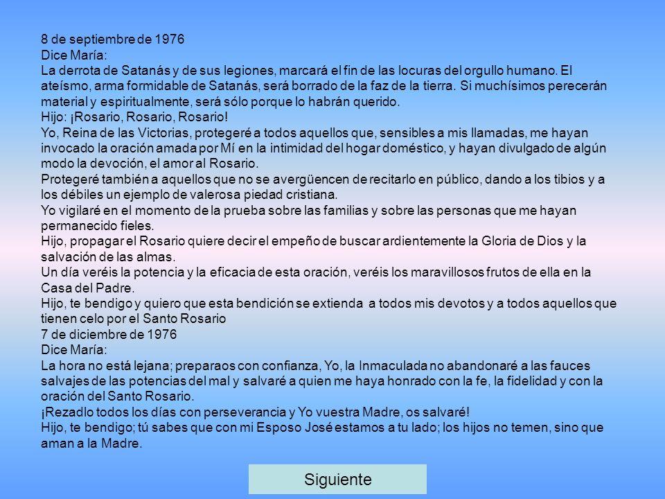 8 de septiembre de 1976 Dice María: La derrota de Satanás y de sus legiones, marcará el fin de las locuras del orgullo humano. El ateísmo, arma formid