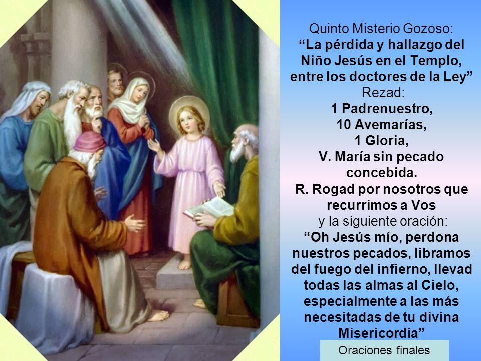 Quinto Misterio Gozoso: La pérdida y hallazgo del Niño Jesús en el Templo, entre los doctores de la Ley Rezad: 1 Padrenuestro, 10 Avemarías, 1 Gloria,