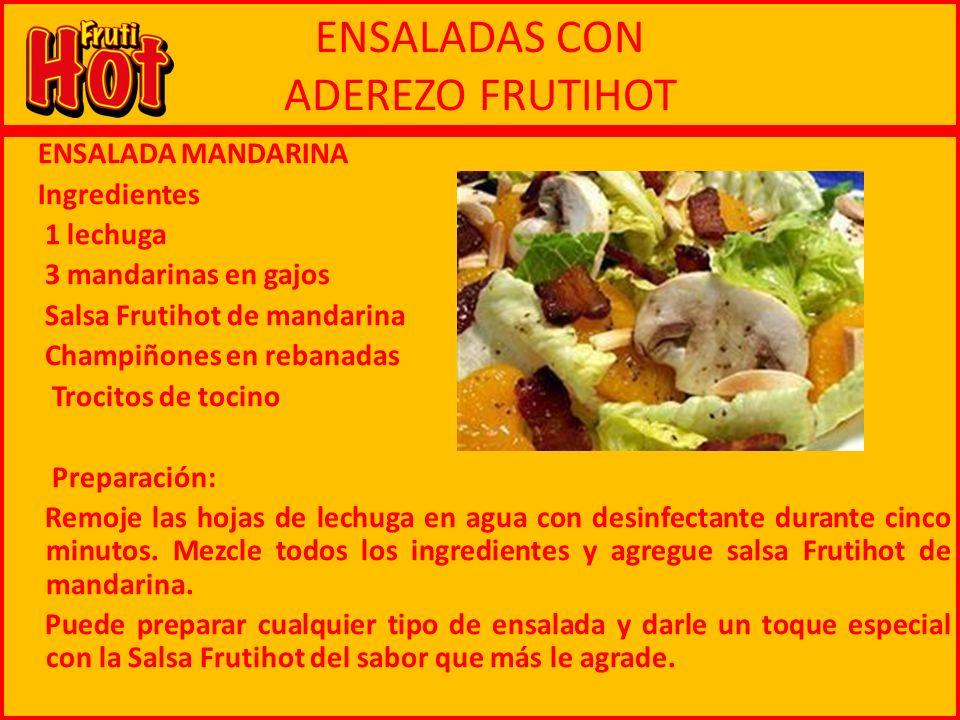 ENSALADAS CON ADEREZO FRUTIHOT ENSALADA MANDARINA Ingredientes 1 lechuga 3 mandarinas en gajos Salsa Frutihot de mandarina Champiñones en rebanadas Tr