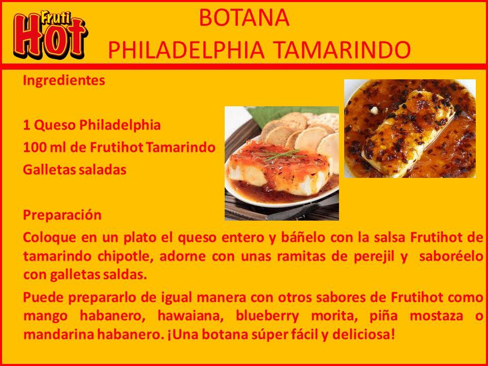 BOTANA PHILADELPHIA TAMARINDO Ingredientes 1 Queso Philadelphia 100 ml de Frutihot Tamarindo Galletas saladas Preparación Coloque en un plato el queso