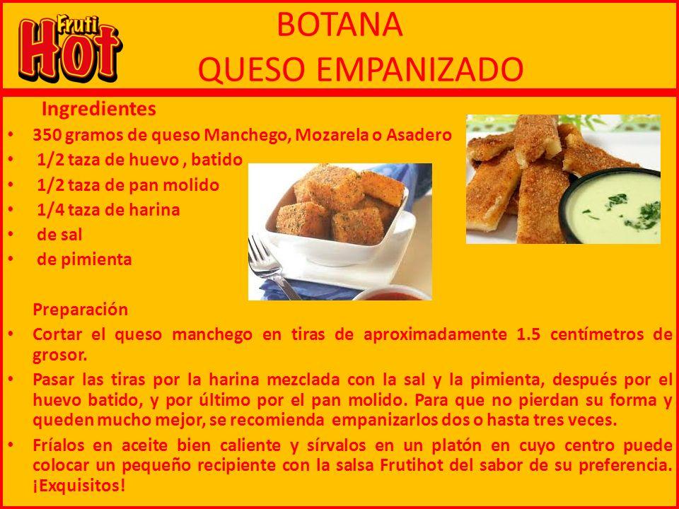 BOTANA QUESO EMPANIZADO Ingredientes 350 gramos de queso Manchego, Mozarela o Asadero 1/2 taza de huevo, batido 1/2 taza de pan molido 1/4 taza de har