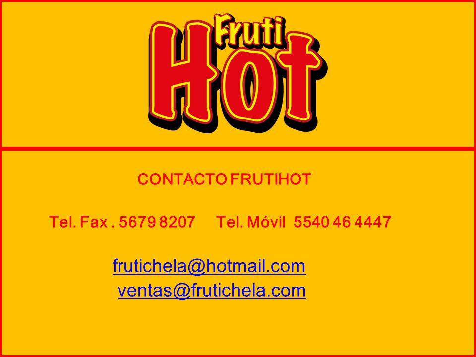 CONTACTO FRUTIHOT Tel. Fax. 5679 8207 Tel. Móvil 5540 46 4447 frutichela@hotmail.com ventas@frutichela.com