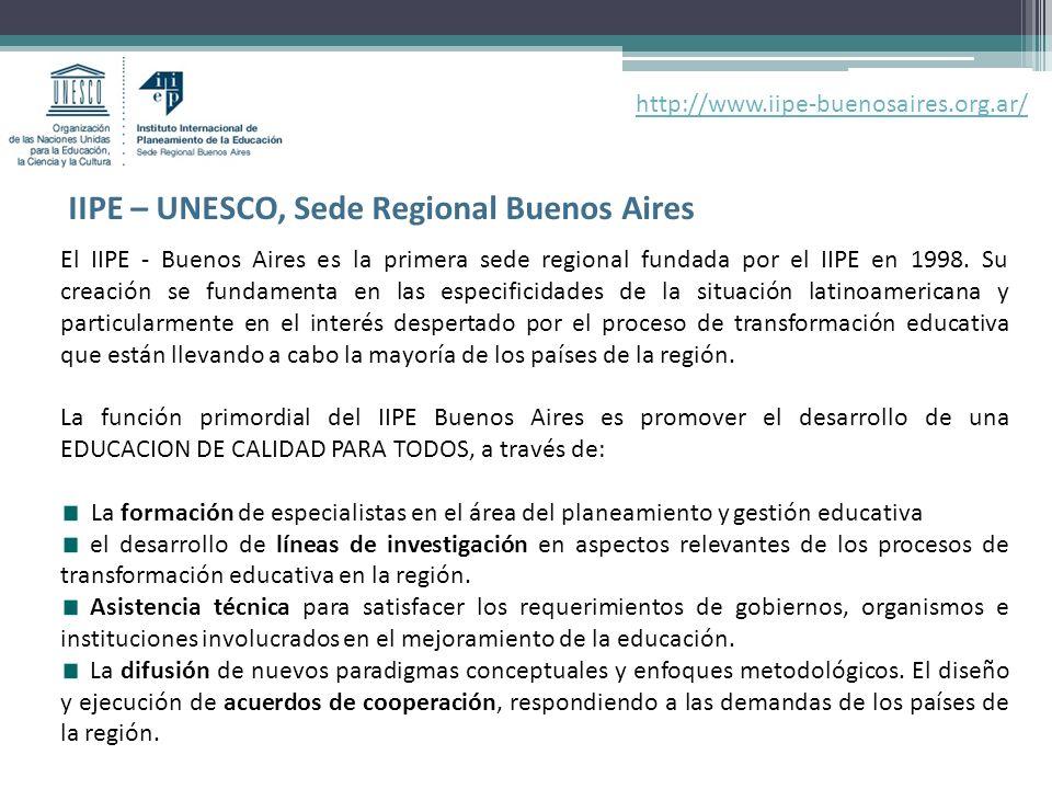 El IIPE - Buenos Aires es la primera sede regional fundada por el IIPE en 1998. Su creación se fundamenta en las especificidades de la situación latin