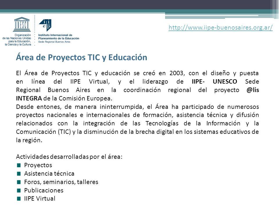 El Área de Proyectos TIC y educación se creó en 2003, con el diseño y puesta en línea del IIPE Virtual, y el liderazgo de IIPE- UNESCO Sede Regional Buenos Aires en la coordinación regional del proyecto @lis INTEGRA de la Comisión Europea.