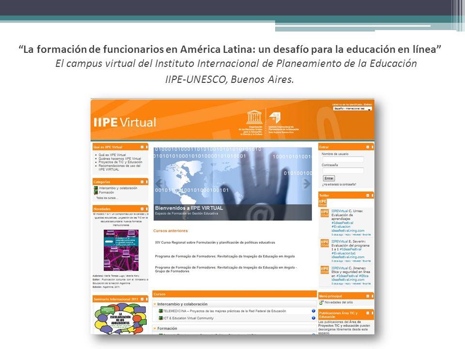 La formación de funcionarios en América Latina: un desafío para la educación en línea El campus virtual del Instituto Internacional de Planeamiento de la Educación IIPE-UNESCO, Buenos Aires.