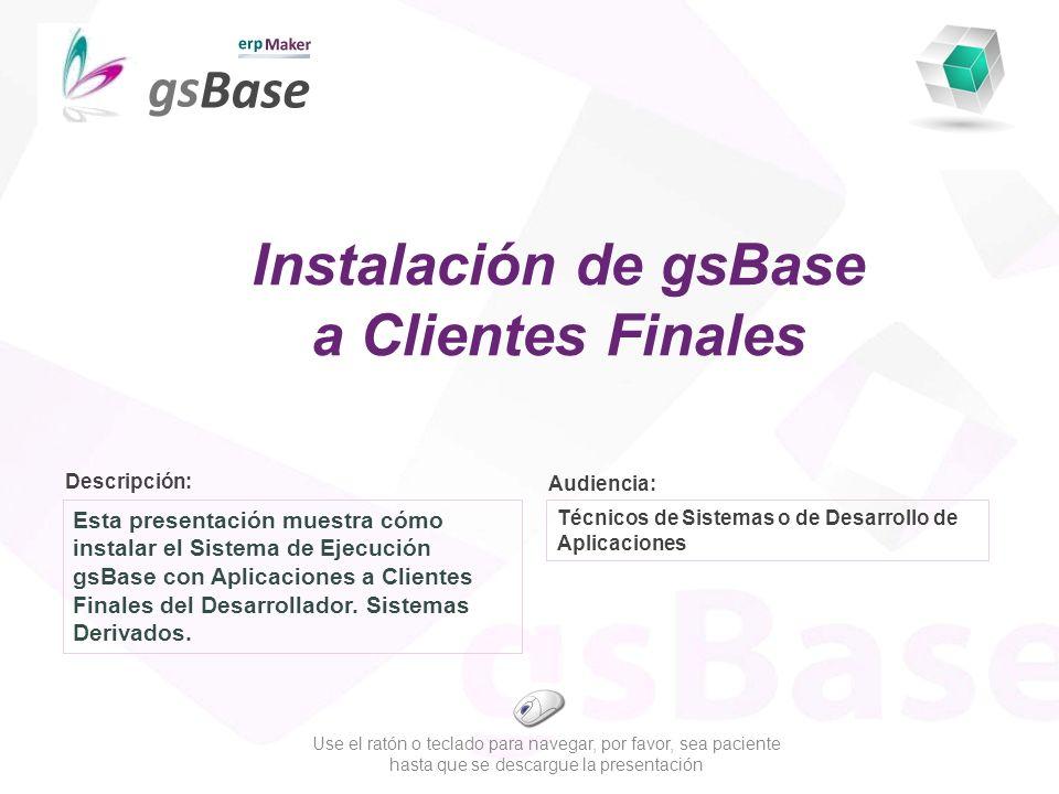 Descripción: Audiencia: Esta presentación muestra cómo instalar el Sistema de Ejecución gsBase con Aplicaciones a Clientes Finales del Desarrollador.