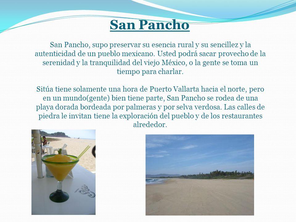 San Pancho San Pancho, supo preservar su esencia rural y su sencillez y la autenticidad de un pueblo mexicano.