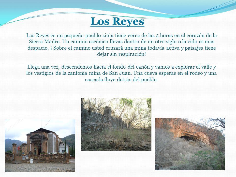 Los Reyes Los Reyes es un pequeño pueblo sitúa tiene cerca de las 2 horas en el corazón de la Sierra Madre.