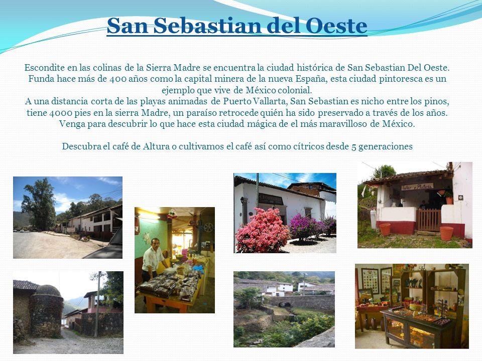 San Sebastian del Oeste Escondite en las colinas de la Sierra Madre se encuentra la ciudad histórica de San Sebastian Del Oeste.