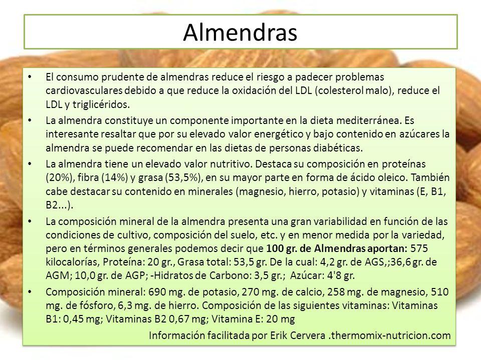 Almendras El consumo prudente de almendras reduce el riesgo a padecer problemas cardiovasculares debido a que reduce la oxidación del LDL (colesterol