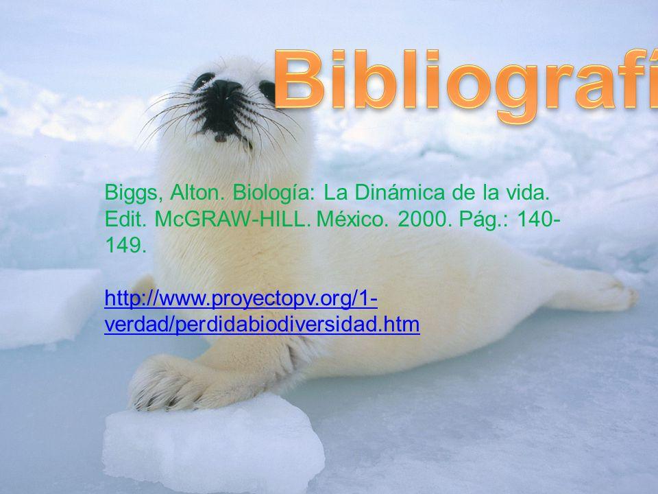 Biggs, Alton. Biología: La Dinámica de la vida. Edit. McGRAW-HILL. México. 2000. Pág.: 140- 149. http://www.proyectopv.org/1- verdad/perdidabiodiversi