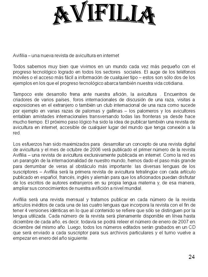 24 Avifilia – una nueva revista de avicultura en internet Todos sabemos muy bien que vivimos en un mundo cada vez más pequeño con el progreso tecnológico logrado en todos los sectores sociales.