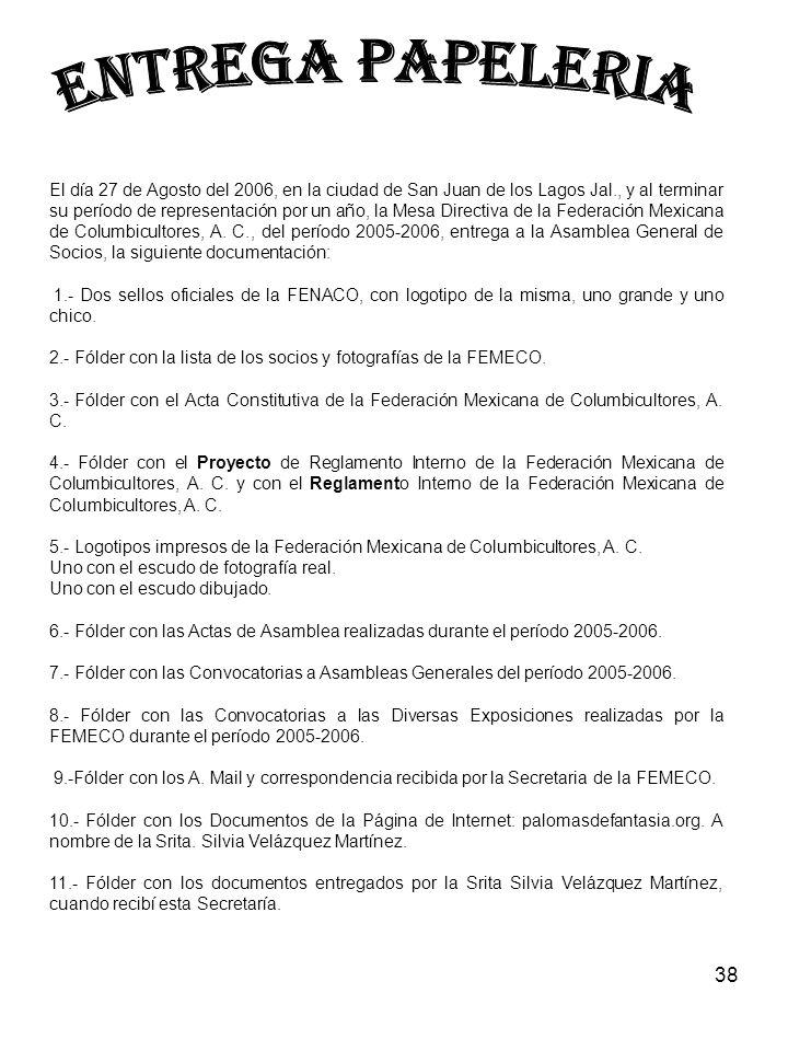 38 El día 27 de Agosto del 2006, en la ciudad de San Juan de los Lagos Jal., y al terminar su período de representación por un año, la Mesa Directiva de la Federación Mexicana de Columbicultores, A.