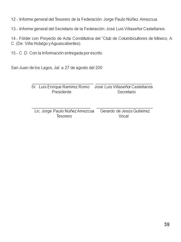 39 12.- Informe general del Tesorero de la Federación: Jorge Paulo Núñez. Amezcua. 13.- Informe general del Secretario de la Federación: José Luis Vil