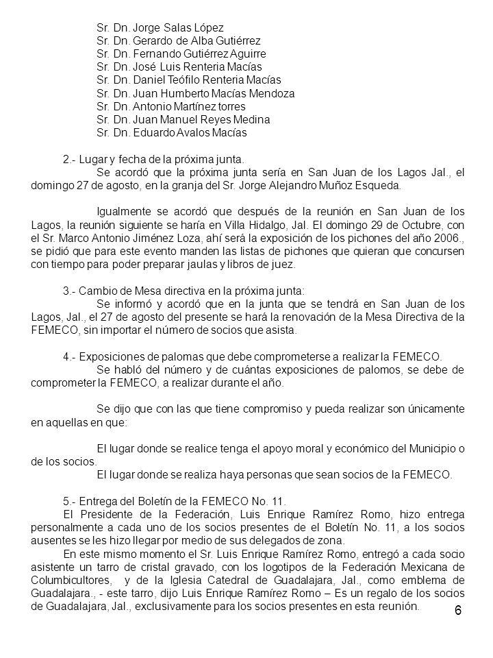6 Sr. Dn. Jorge Salas López Sr. Dn. Gerardo de Alba Gutiérrez Sr. Dn. Fernando Gutiérrez Aguirre Sr. Dn. José Luis Renteria Macías Sr. Dn. Daniel Teóf