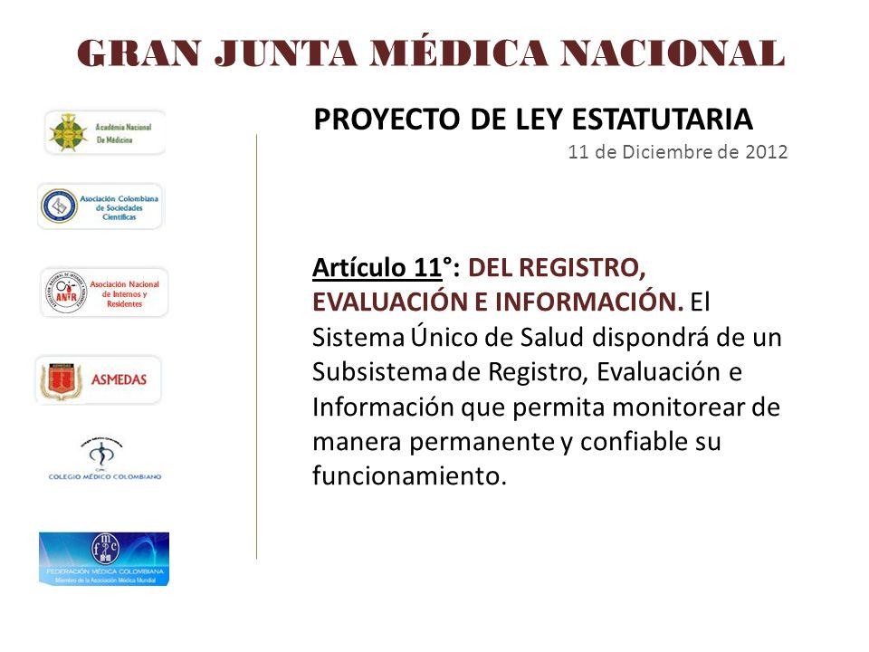 GRAN JUNTA MÉDICA NACIONAL PROYECTO DE LEY ESTATUTARIA 11 de Diciembre de 2012 Artículo 11°: DEL REGISTRO, EVALUACIÓN E INFORMACIÓN. El Sistema Único