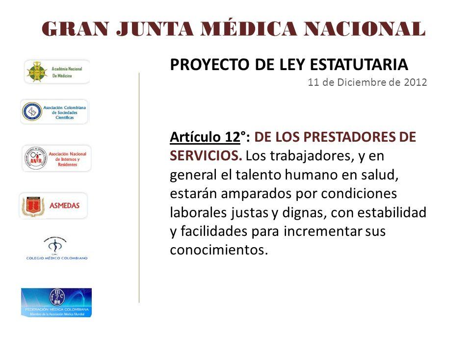 GRAN JUNTA MÉDICA NACIONAL PROYECTO DE LEY ESTATUTARIA 11 de Diciembre de 2012 Artículo 12°: DE LOS PRESTADORES DE SERVICIOS. Los trabajadores, y en g